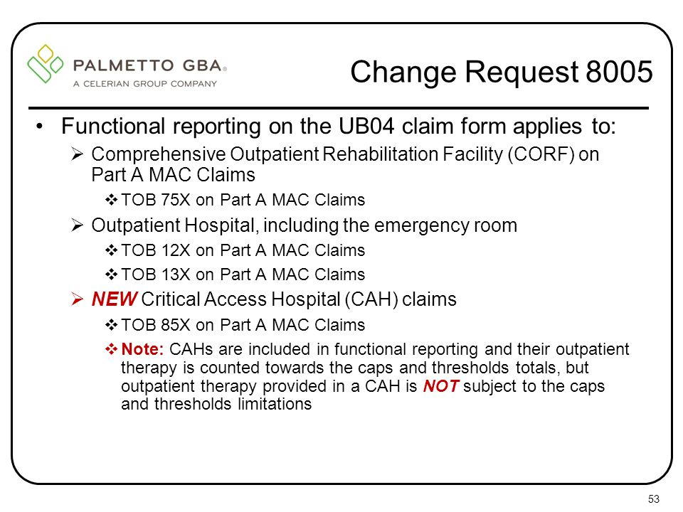 Change Request 8005 Functional reporting on the UB04 claim form applies to: