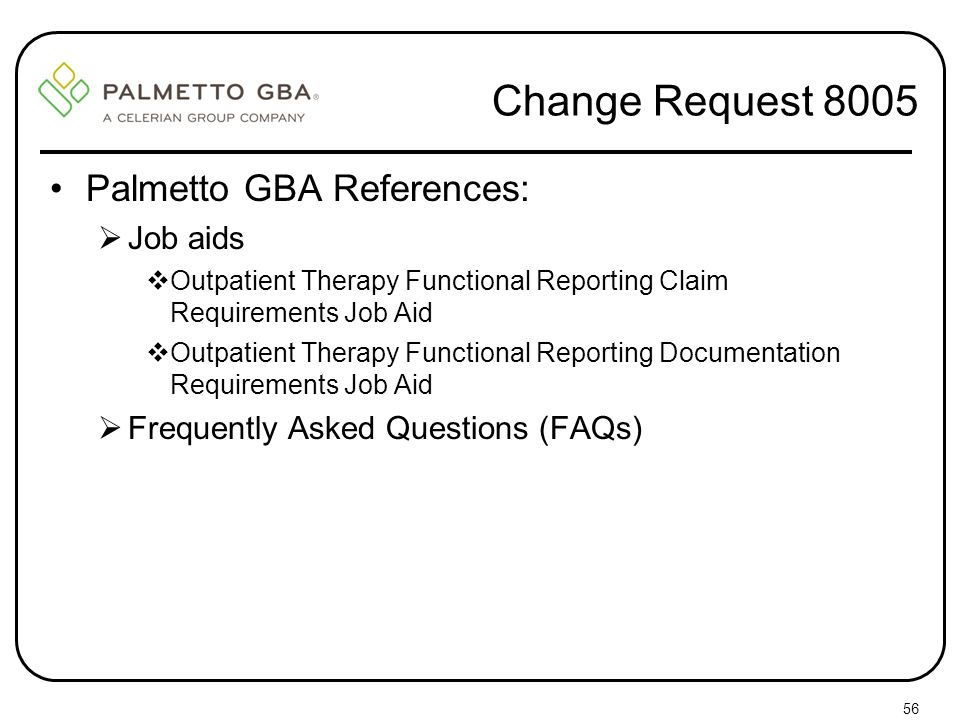 Change Request 8005 Palmetto GBA References: Job aids