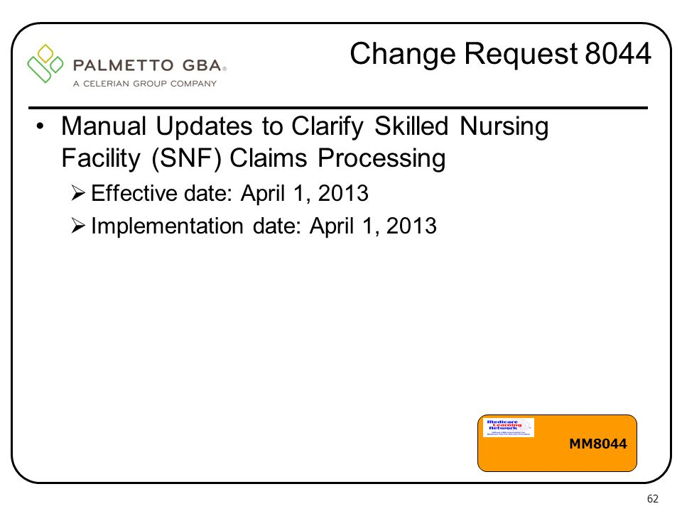 Change Request 8044 Manual Updates to Clarify Skilled Nursing Facility (SNF) Claims Processing. Effective date: April 1, 2013.