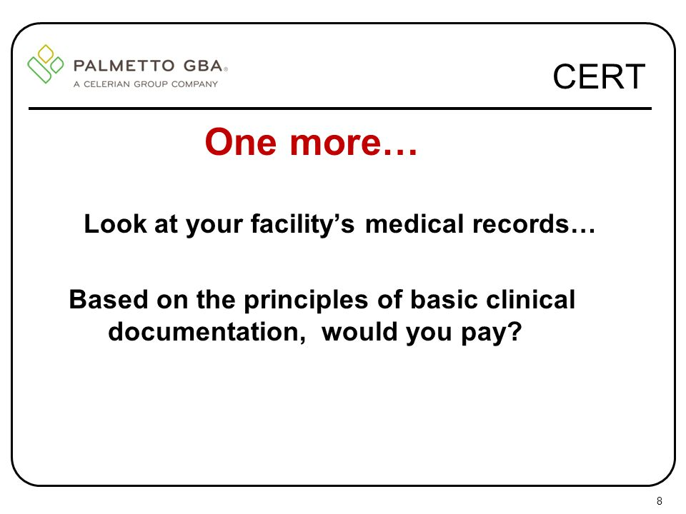One more… CERT Look at your facility's medical records…
