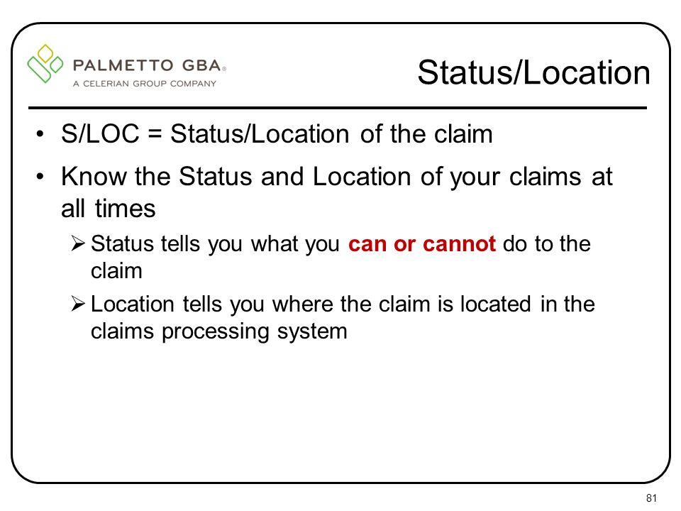 Status/Location S/LOC = Status/Location of the claim