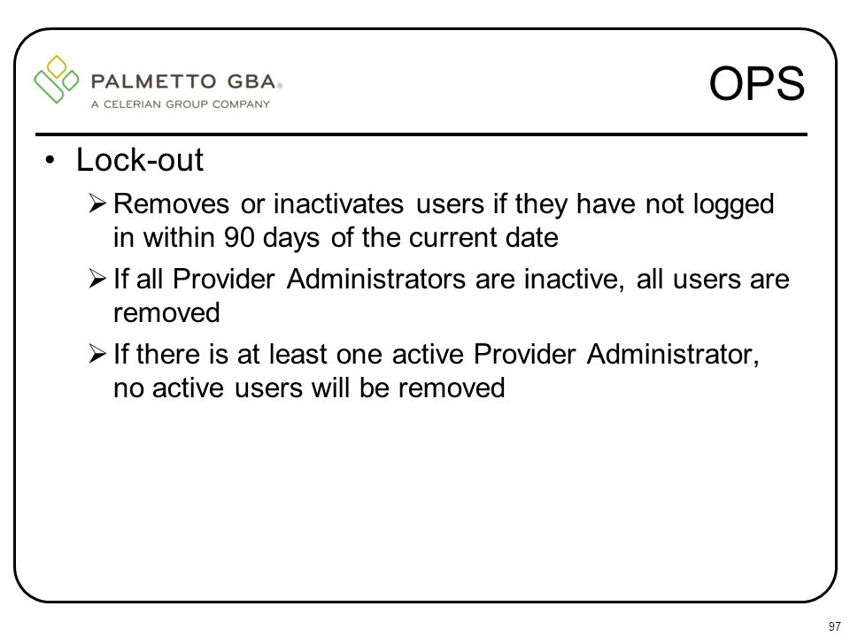 OPS Lock-out. Removes or inactivates users if they have not logged in within 90 days of the current date.