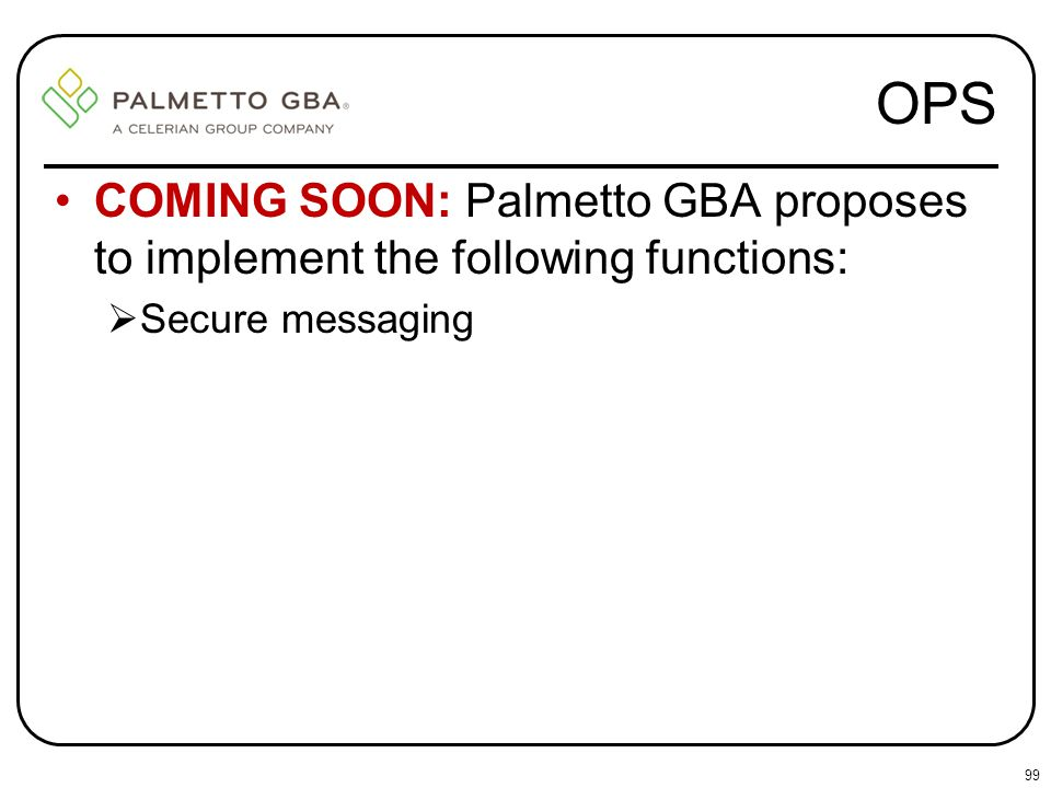 OPS COMING SOON: Palmetto GBA proposes to implement the following functions: Secure messaging