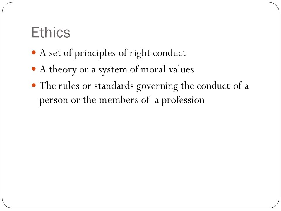 Ethics A set of principles of right conduct