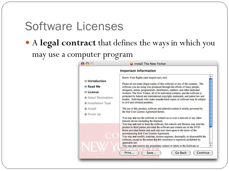 Software Licenses A legal contract that defines the ways in which you may use a computer program
