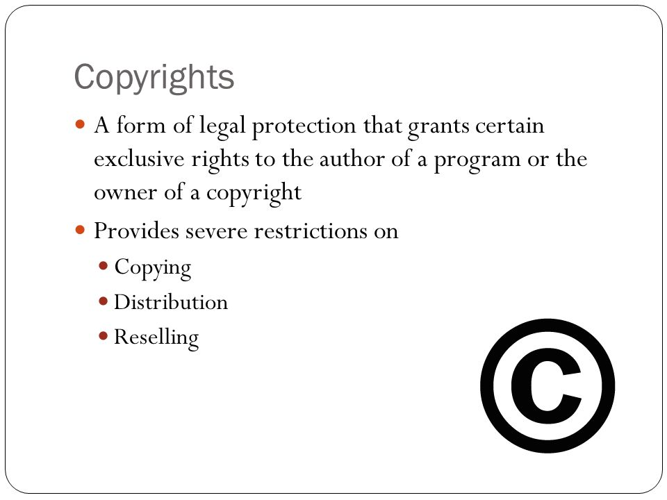 Copyrights A form of legal protection that grants certain exclusive rights to the author of a program or the owner of a copyright.