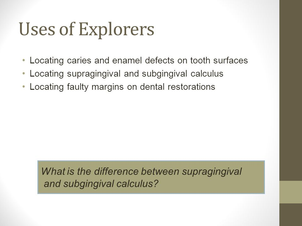 Uses of Explorers What is the difference between supragingival