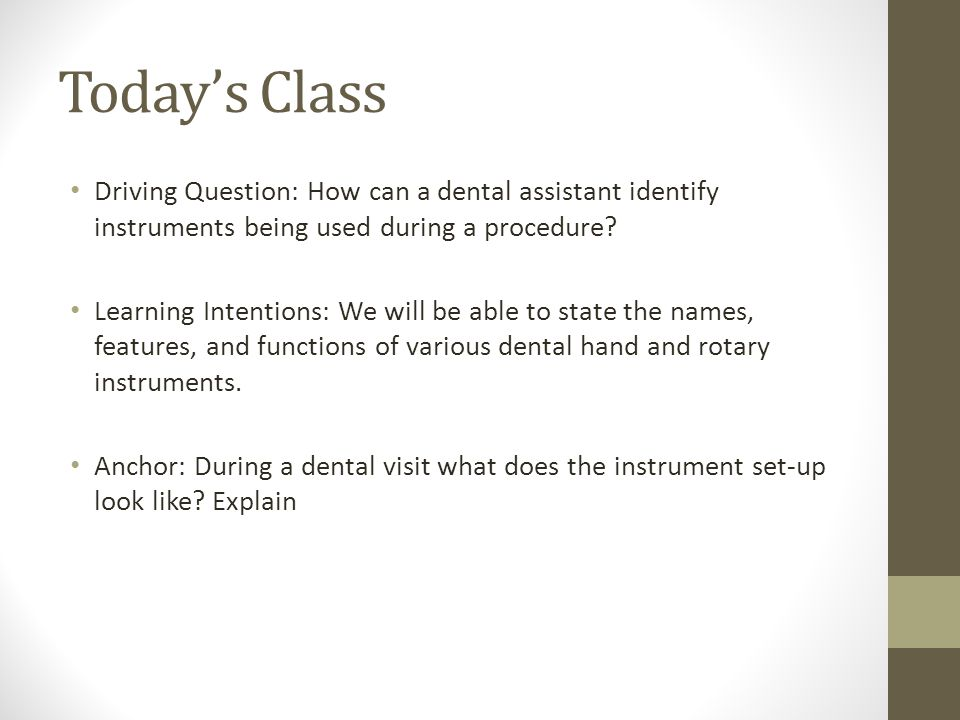 Today's Class Driving Question: How can a dental assistant identify instruments being used during a procedure