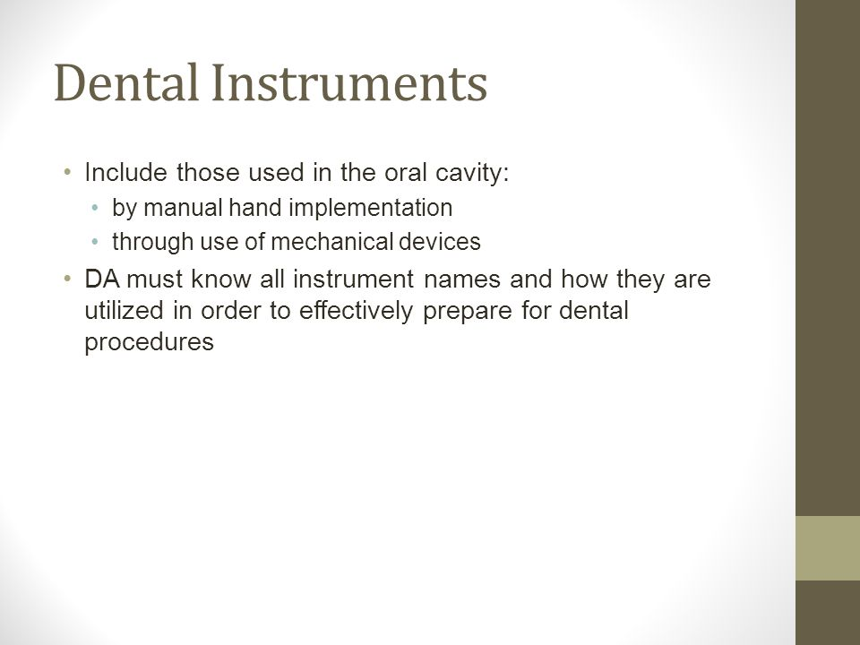 Dental Instruments Include those used in the oral cavity: