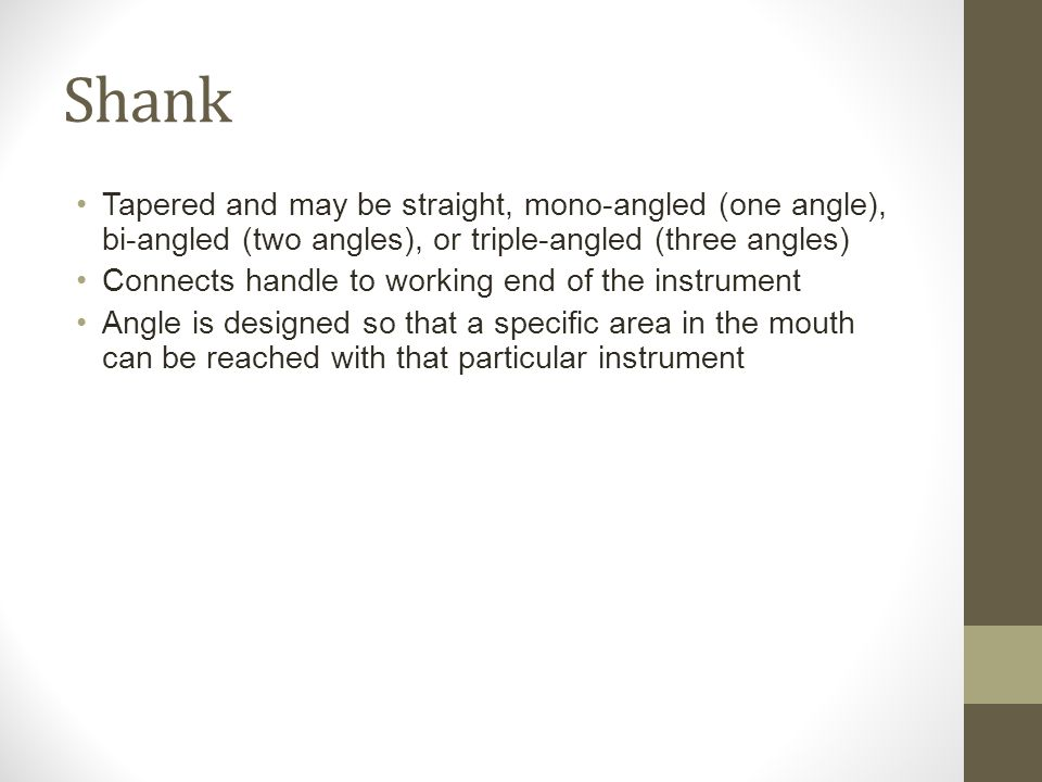 Shank Tapered and may be straight, mono-angled (one angle), bi-angled (two angles), or triple-angled (three angles)