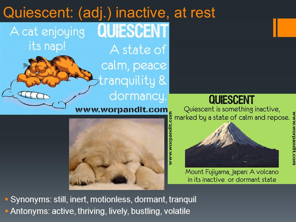 Quiescent: (adj.) inactive, at rest