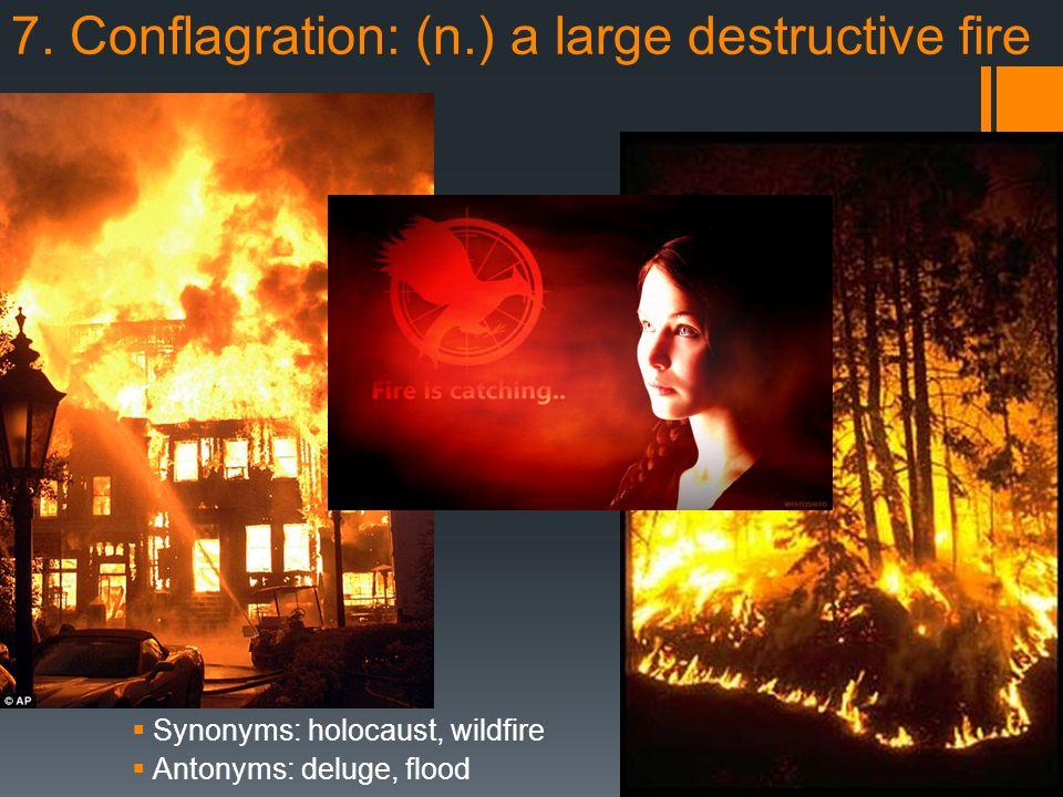 7. Conflagration: (n.) a large destructive fire