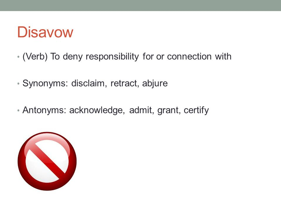 Disavow (Verb) To deny responsibility for or connection with