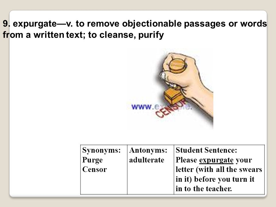 9. expurgate—v. to remove objectionable passages or words