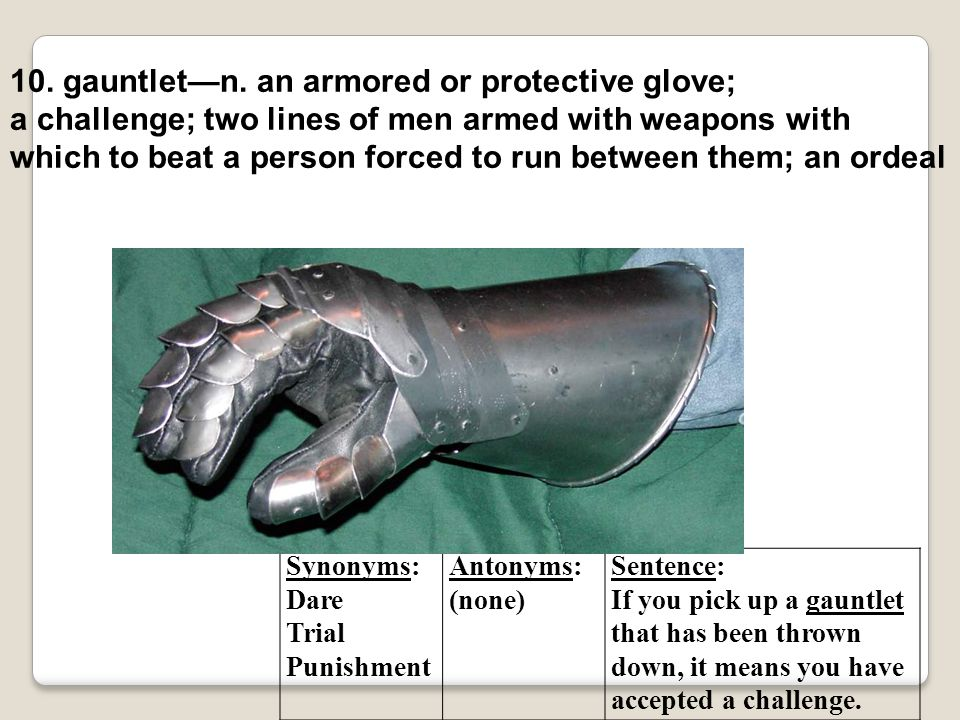 10. gauntlet—n. an armored or protective glove;