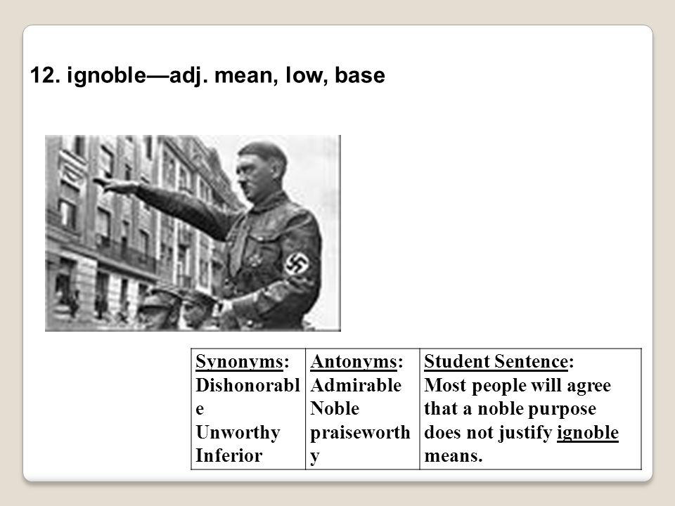 12. ignoble—adj. mean, low, base