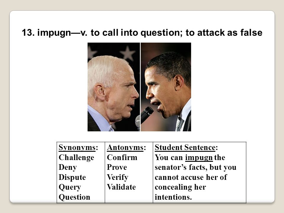 13. impugn—v. to call into question; to attack as false