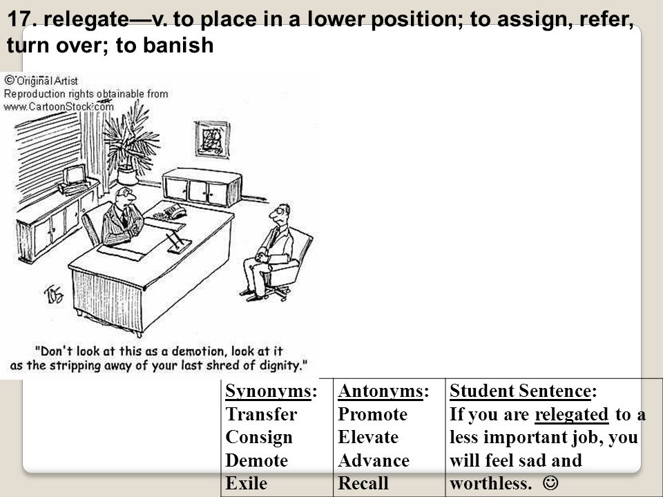17. relegate—v. to place in a lower position; to assign, refer,