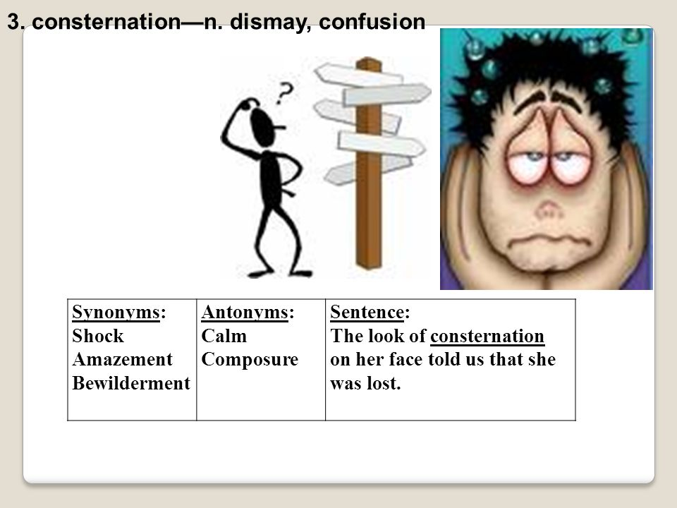 3. consternation—n. dismay, confusion