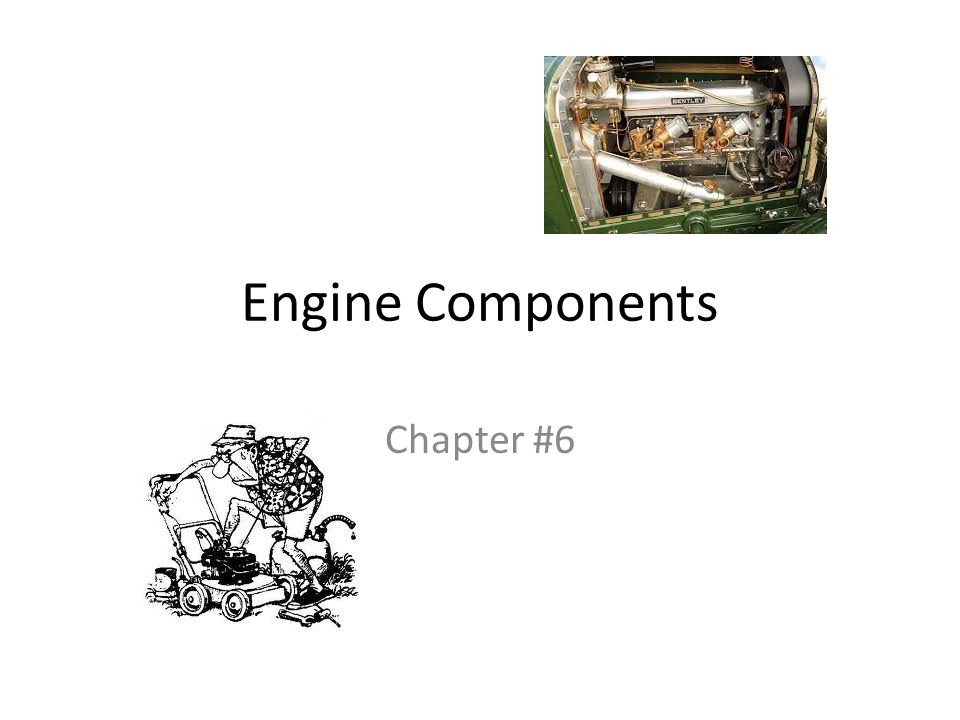 Engine Components Chapter #6
