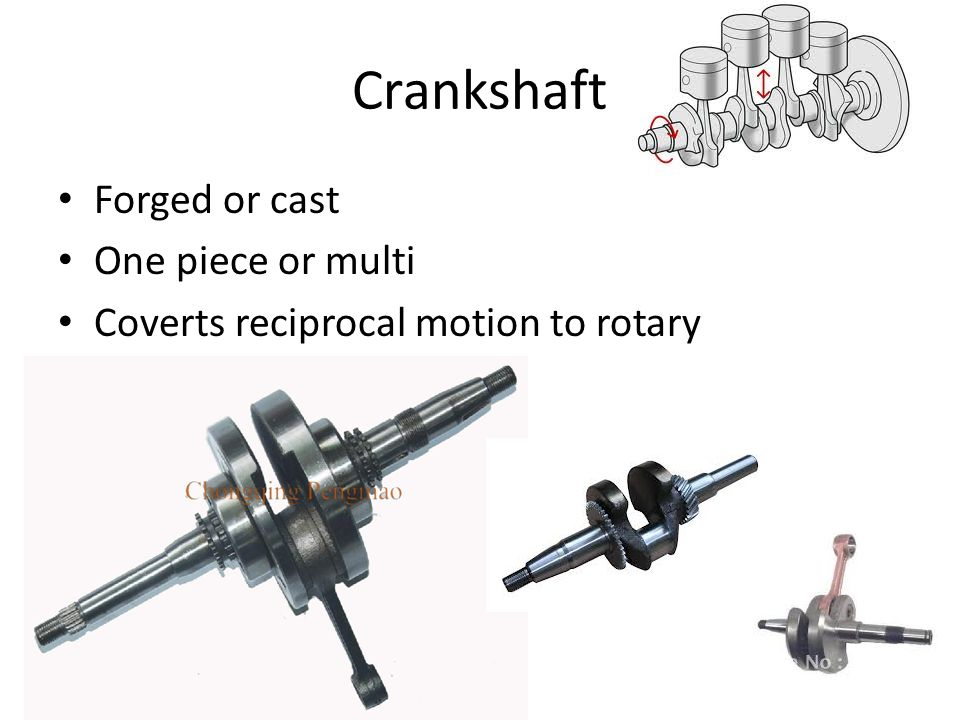 Crankshaft Forged or cast One piece or multi