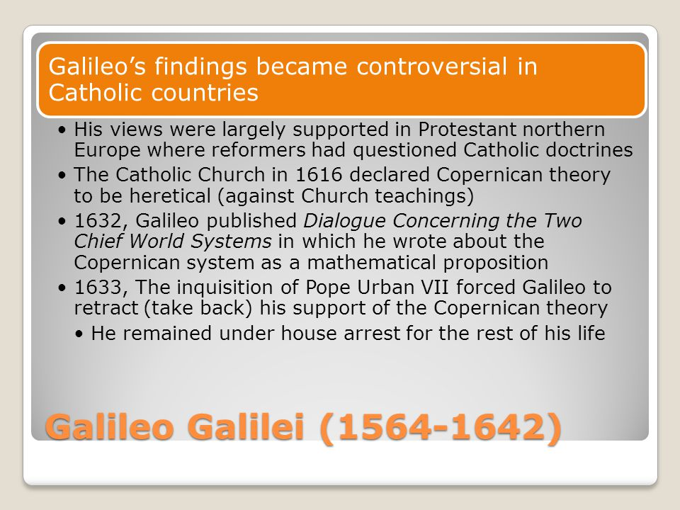 Galileo's findings became controversial in Catholic countries