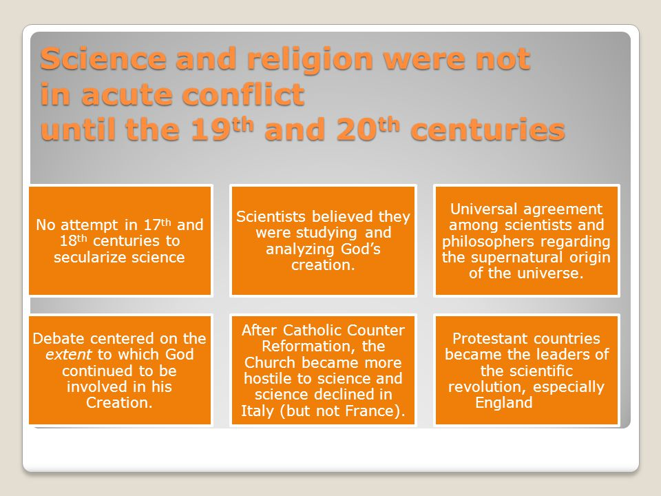 Science and religion were not in acute conflict until the 19th and 20th centuries