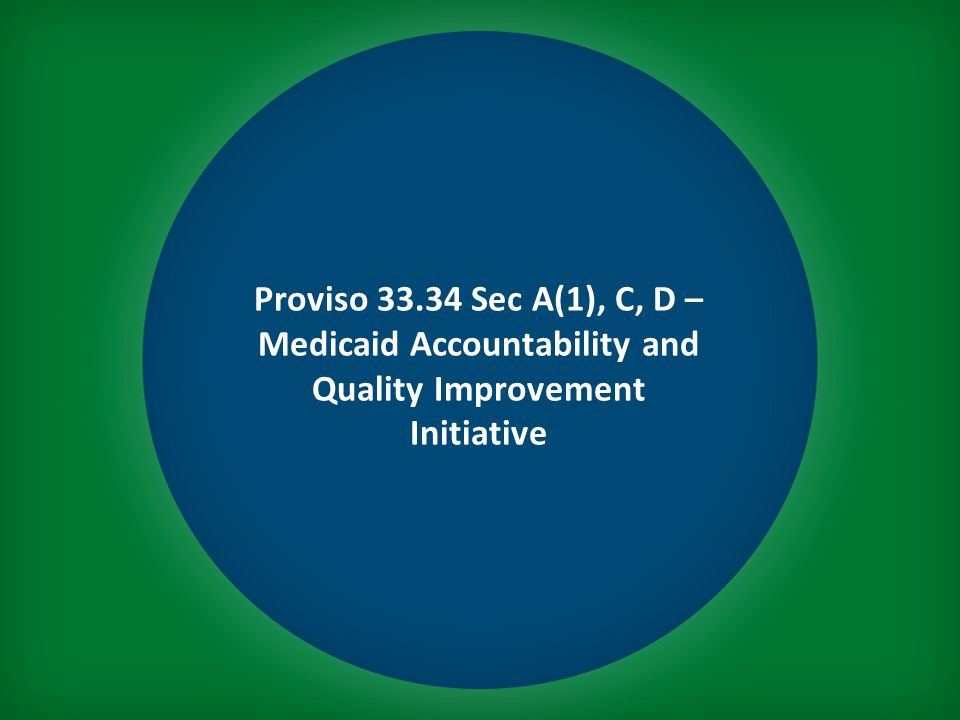 Proviso 33.34 Sec A(1), C, D – Medicaid Accountability and Quality Improvement Initiative
