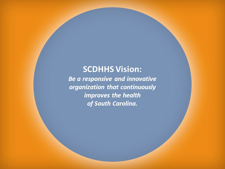 SCDHHS Vision: Be a responsive and innovative organization that continuously improves the health of South Carolina.