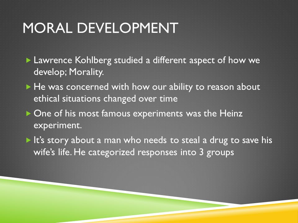 Moral Development Lawrence Kohlberg studied a different aspect of how we develop; Morality.