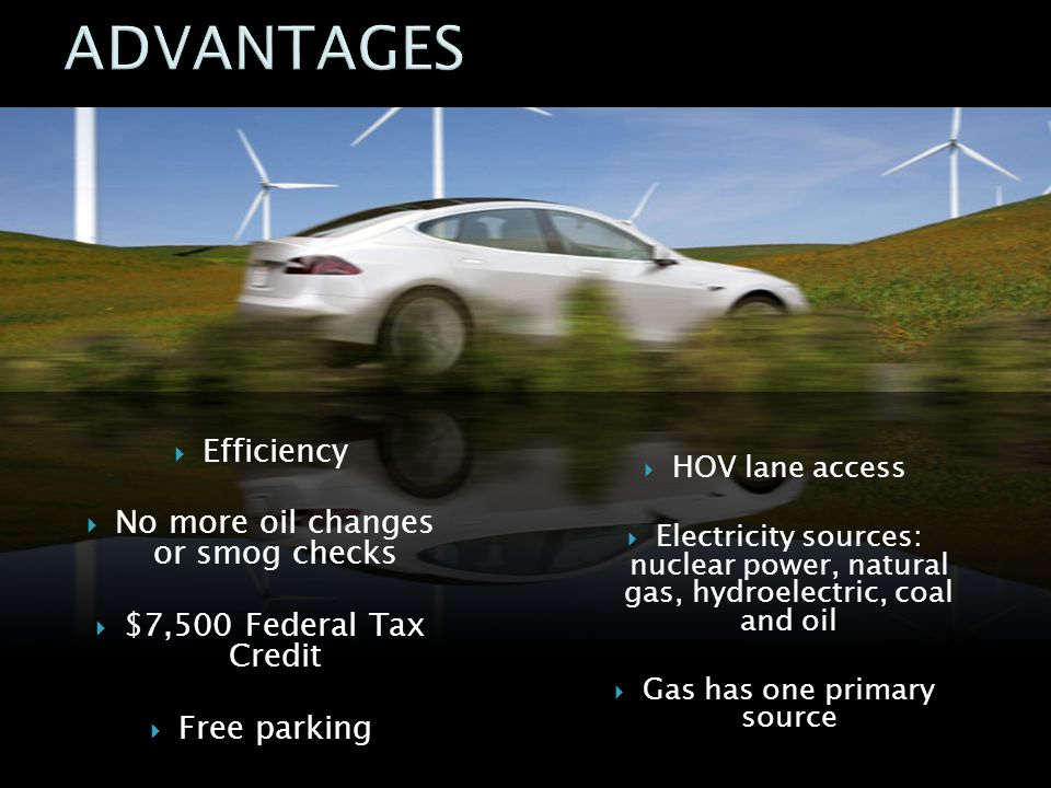 ADVANTAGES Efficiency No more oil changes or smog checks