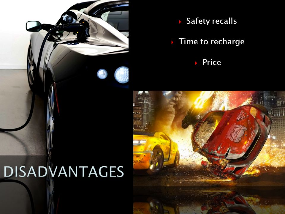 Safety recalls Time to recharge Price DISADVANTAGES