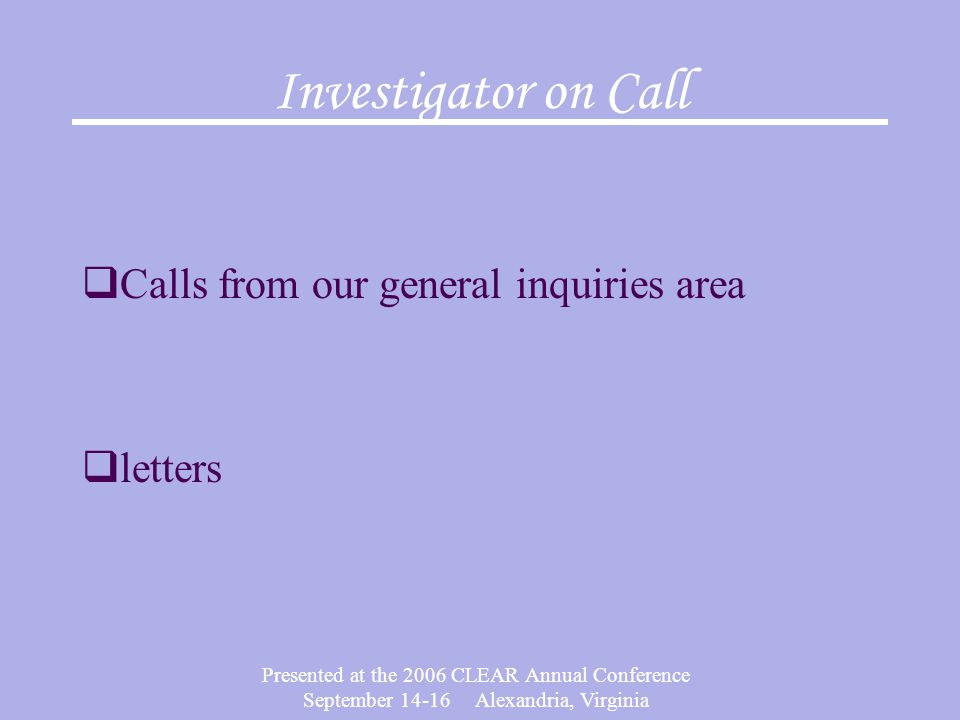 Investigator on Call Calls from our general inquiries area letters
