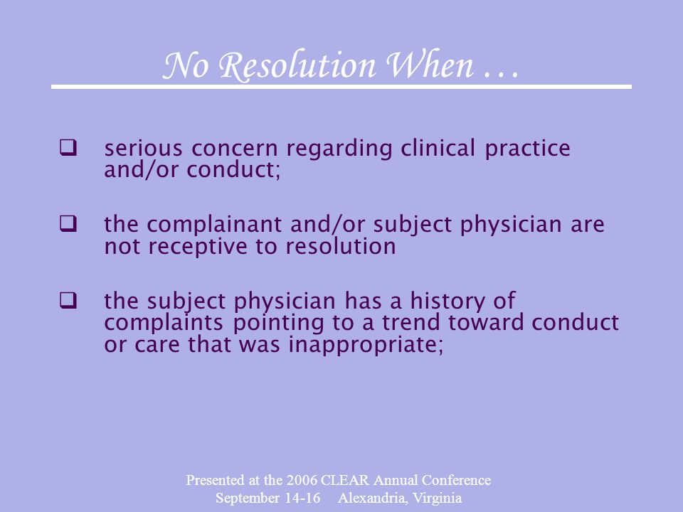 No Resolution When … serious concern regarding clinical practice and/or conduct;