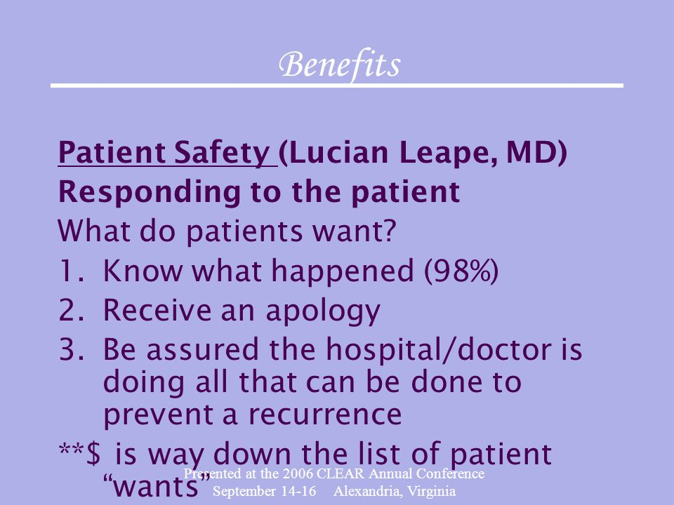 Benefits Patient Safety (Lucian Leape, MD) Responding to the patient