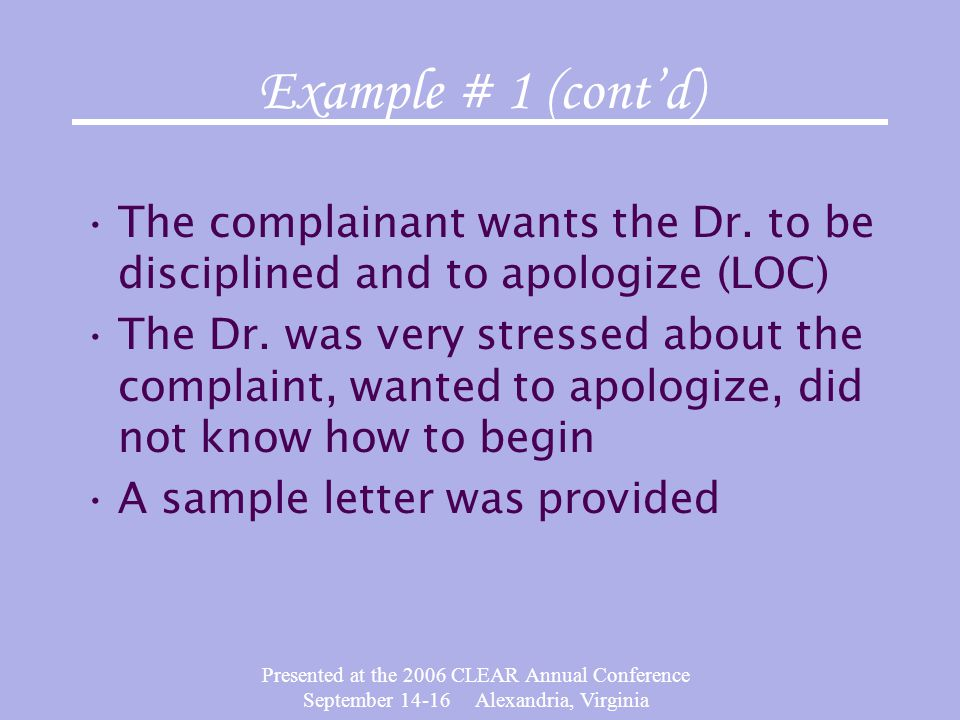 Example # 1 (cont'd) The complainant wants the Dr. to be disciplined and to apologize (LOC)