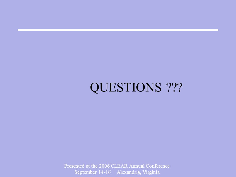 QUESTIONS Presented at the 2006 CLEAR Annual Conference
