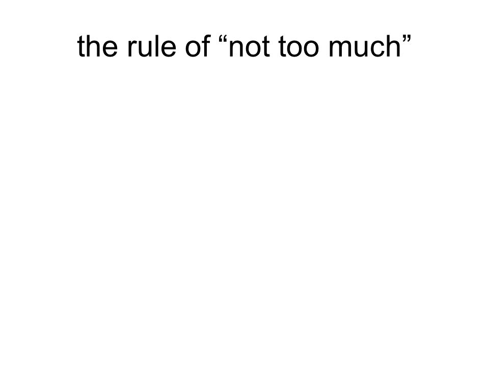 the rule of not too much