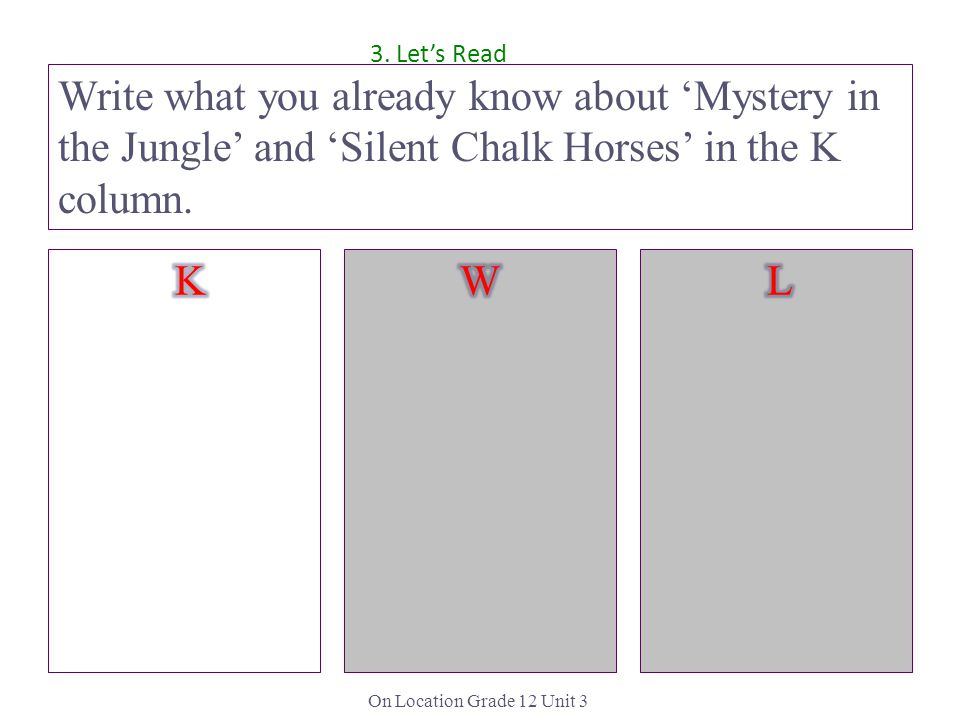 3. Let's Read Write what you already know about 'Mystery in the Jungle' and 'Silent Chalk Horses' in the K column.