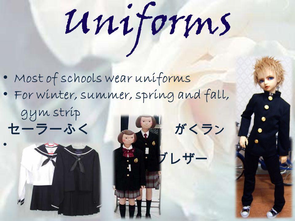 Uniforms Most of schools wear uniforms