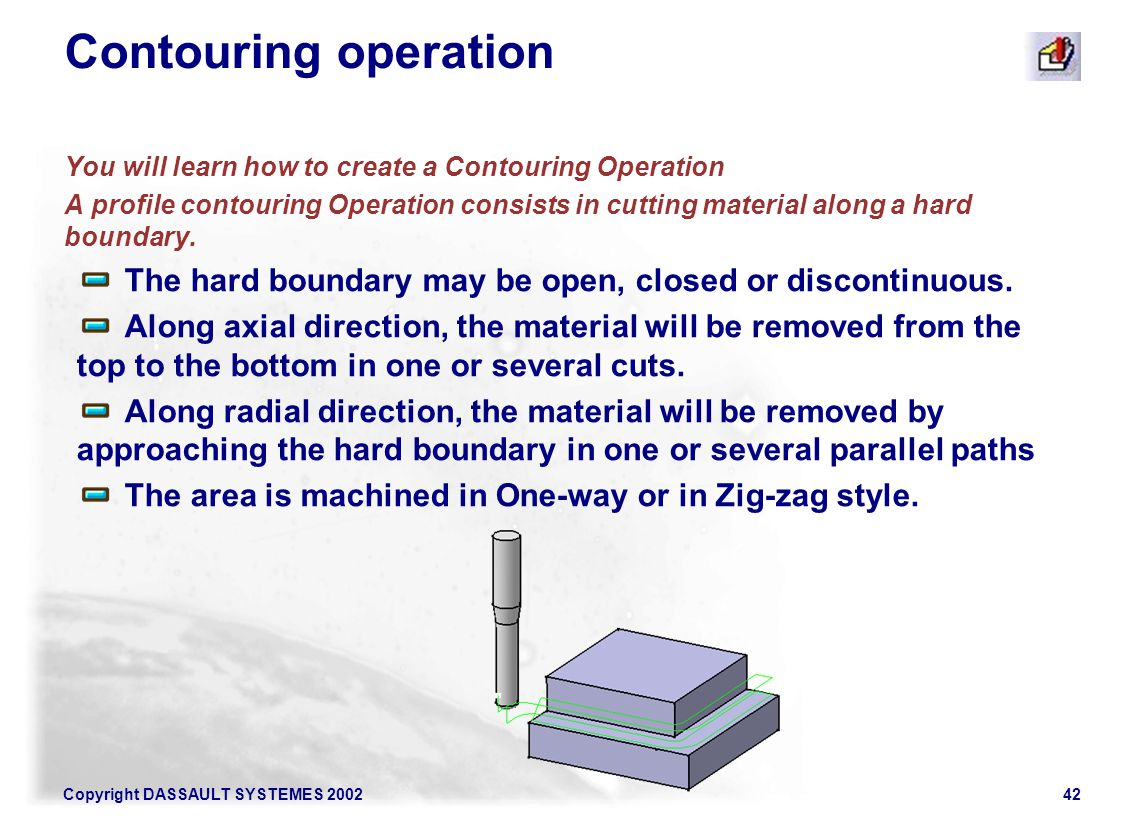 Contouring operation You will learn how to create a Contouring Operation.