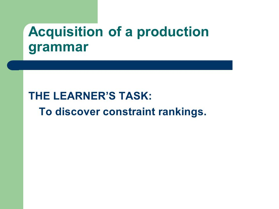 Acquisition of a production grammar