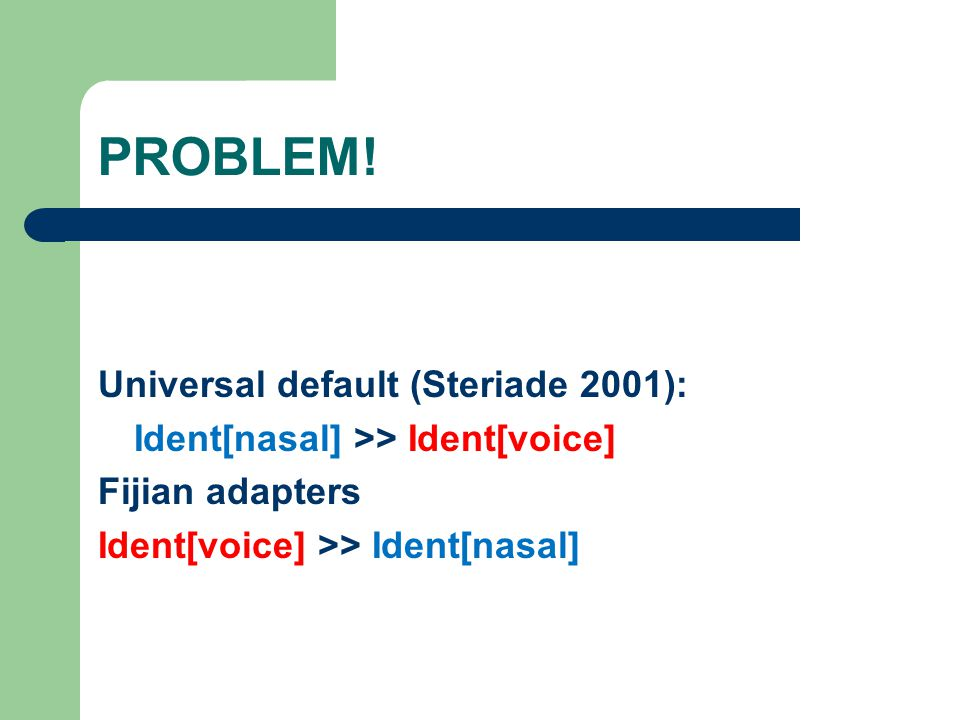 PROBLEM! Universal default (Steriade 2001):