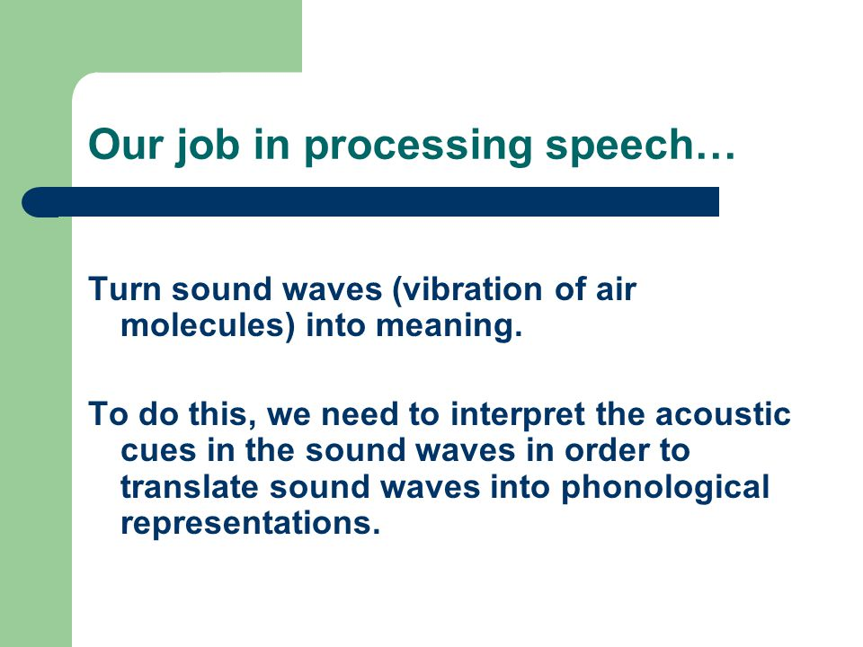 Our job in processing speech…