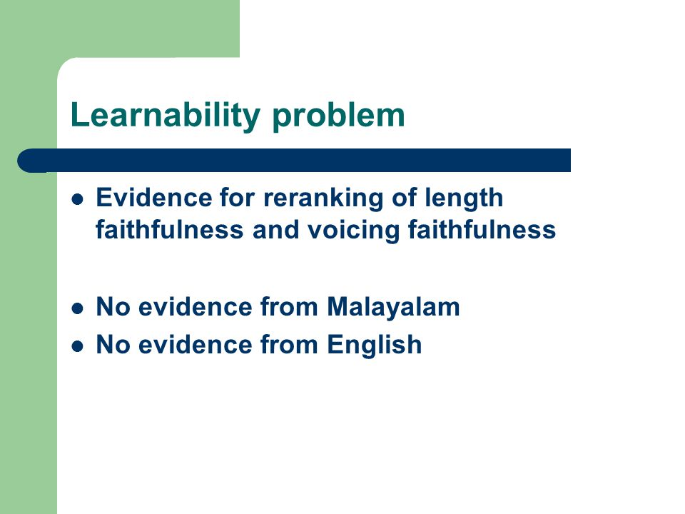 Learnability problem Evidence for reranking of length faithfulness and voicing faithfulness. No evidence from Malayalam.