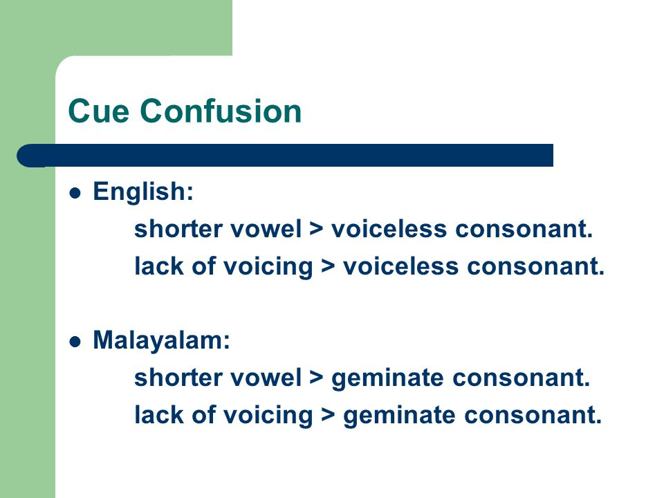 Cue Confusion English: shorter vowel > voiceless consonant.