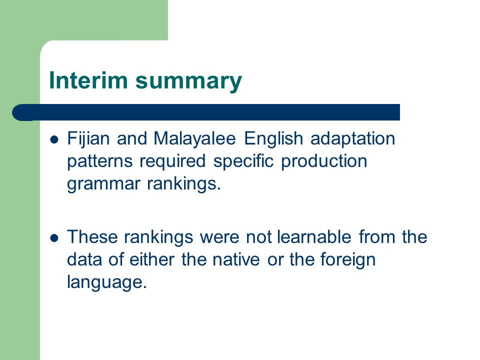 Interim summary Fijian and Malayalee English adaptation patterns required specific production grammar rankings.
