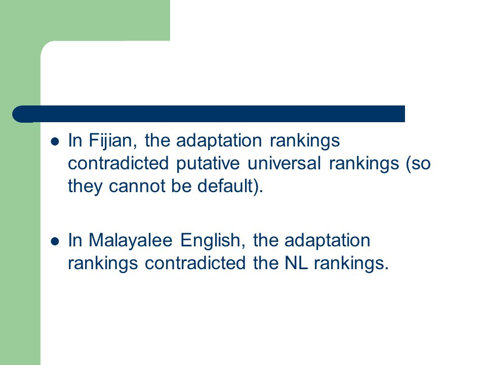 In Fijian, the adaptation rankings contradicted putative universal rankings (so they cannot be default).