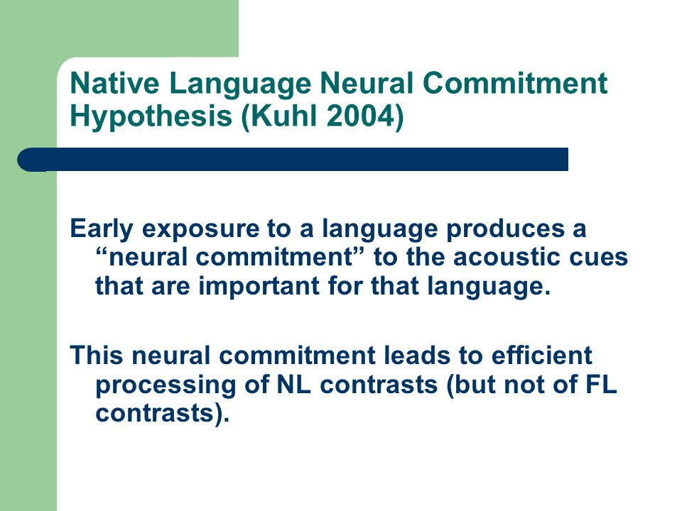 Native Language Neural Commitment Hypothesis (Kuhl 2004)