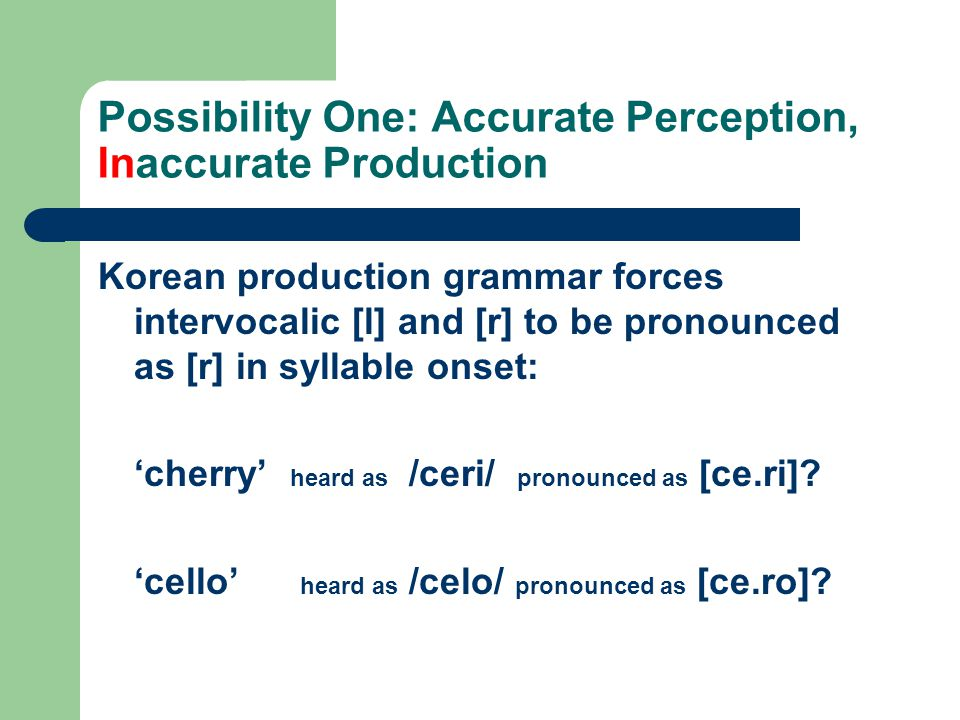 Possibility One: Accurate Perception, Inaccurate Production